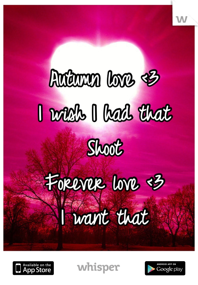 Autumn love <3  I wish I had that  Shoot  Forever love <3  I want that