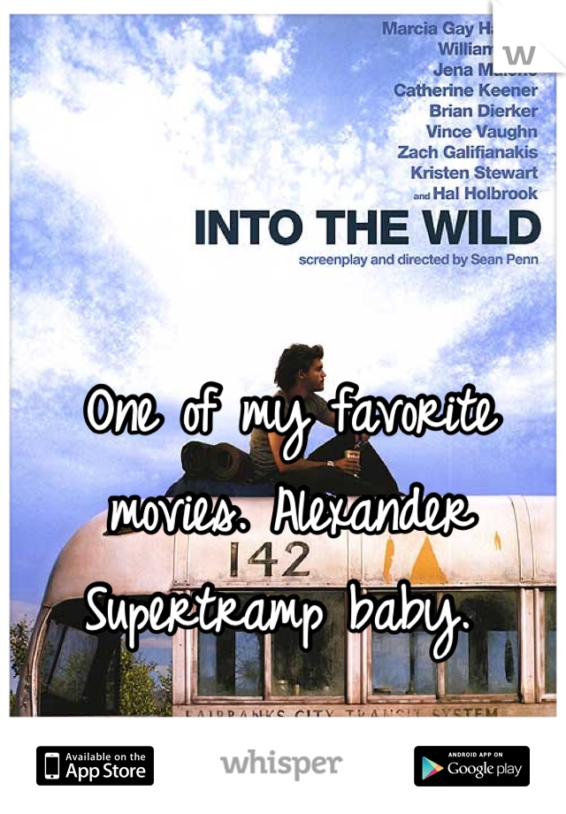 One of my favorite movies. Alexander Supertramp baby.