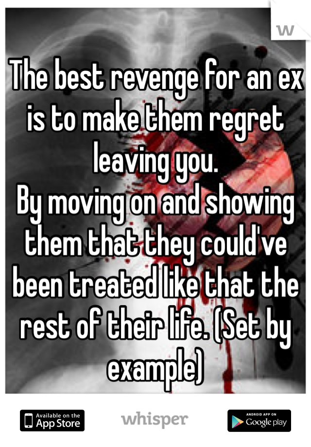 The best revenge for an ex is to make them regret leaving you.  By moving on and showing them that they could've been treated like that the rest of their life. (Set by example)