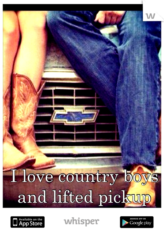 I love country boys and lifted pickup trucks