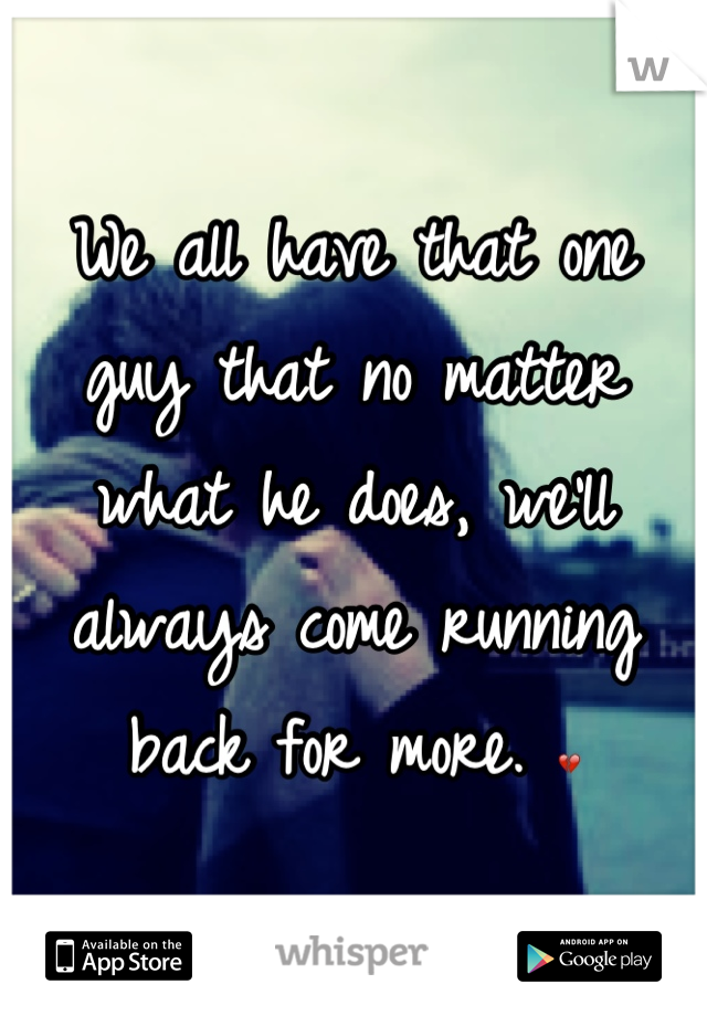 We all have that one guy that no matter what he does, we'll always come running back for more. 💔