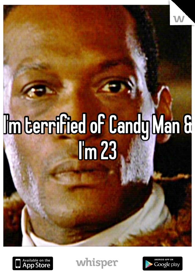 I'm terrified of Candy Man & I'm 23