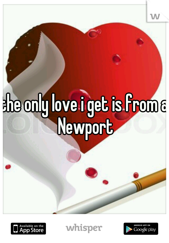 the only love i get is from a Newport