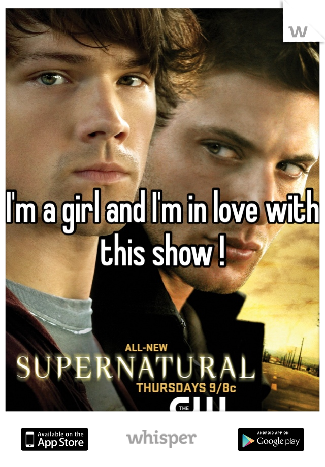 I'm a girl and I'm in love with this show !