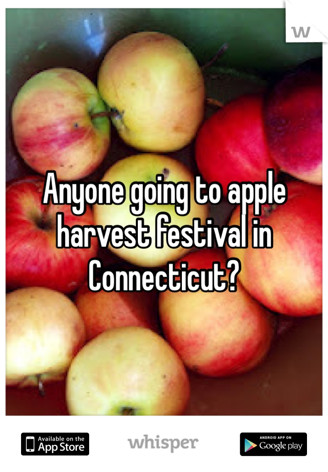 Anyone going to apple harvest festival in Connecticut?
