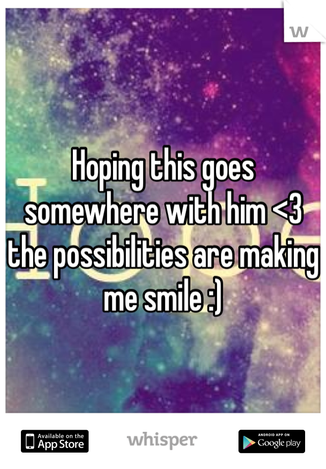 Hoping this goes somewhere with him <3 the possibilities are making me smile :)