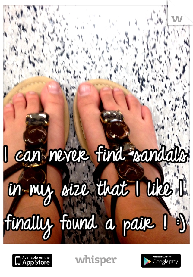 I can never find sandals in my size that I like I finally found a pair ! :)