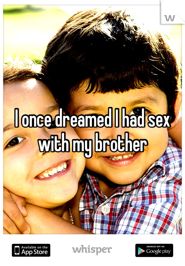 I once dreamed I had sex with my brother