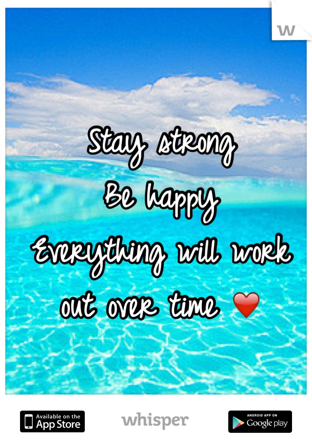 Stay strong Be happy Everything will work  out over time ❤️
