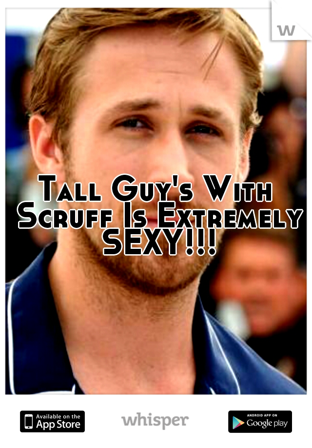 Tall Guy's With Scruff Is Extremely SEXY!!!