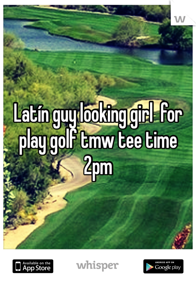Latín guy looking girl  for play golf tmw tee time 2pm
