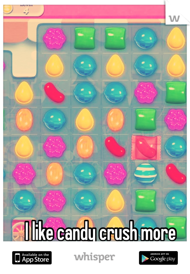 I like candy crush more than my boyfriend