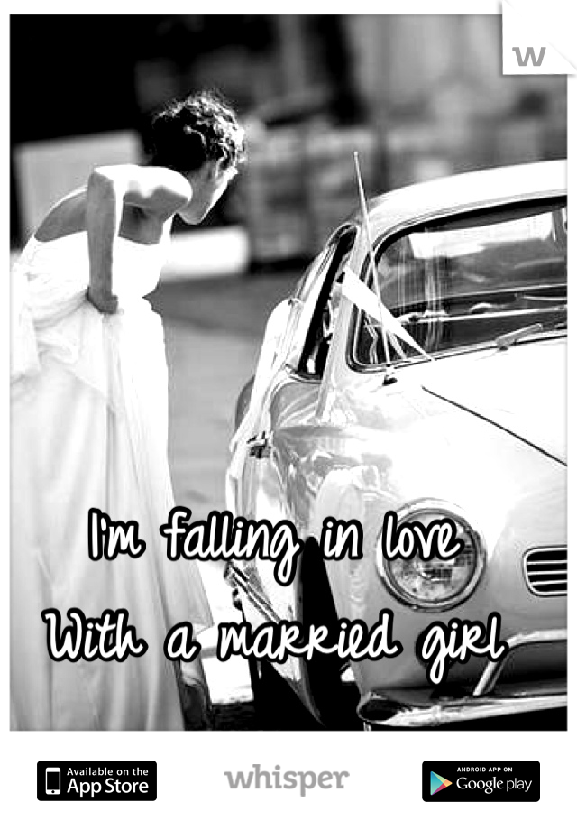 I'm falling in love  With a married girl