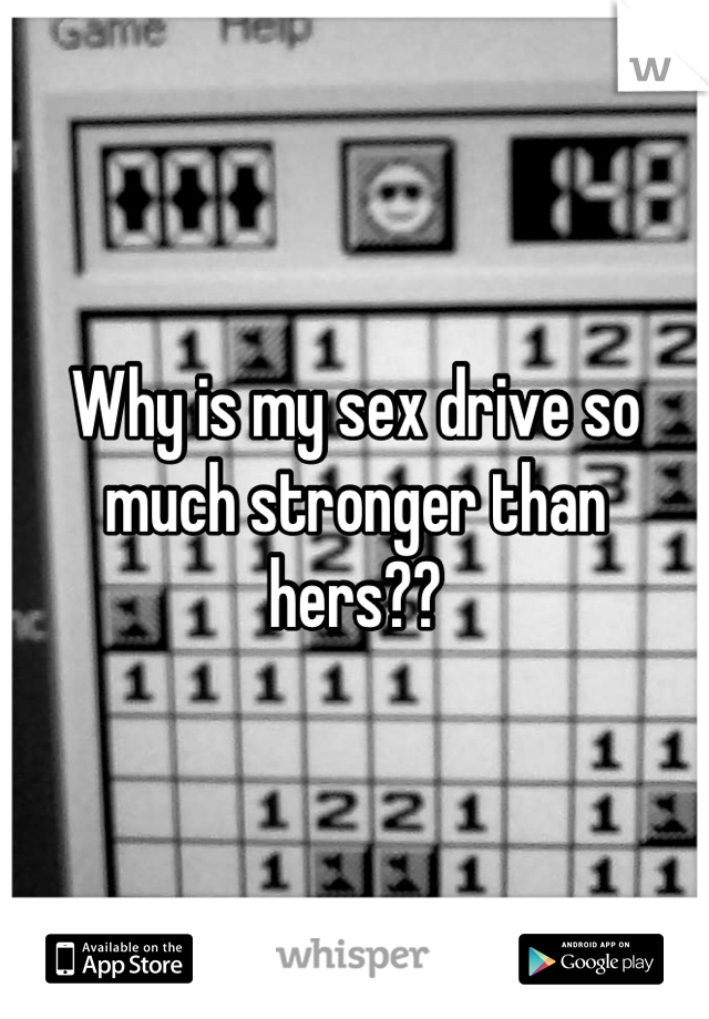 Why is my sex drive so much stronger than hers??