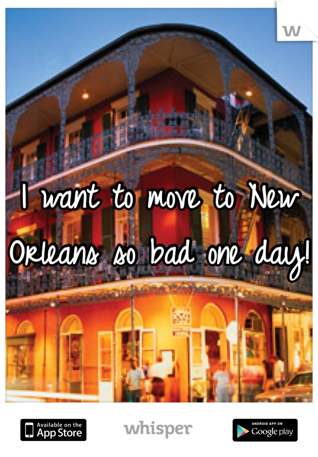 I want to move to New Orleans so bad one day!