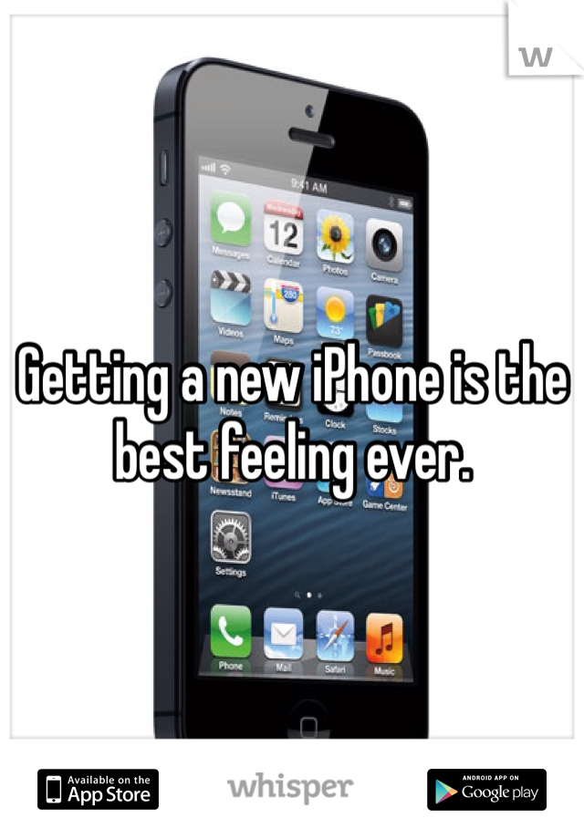 Getting a new iPhone is the best feeling ever.