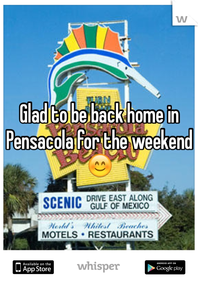 Glad to be back home in Pensacola for the weekend 😊