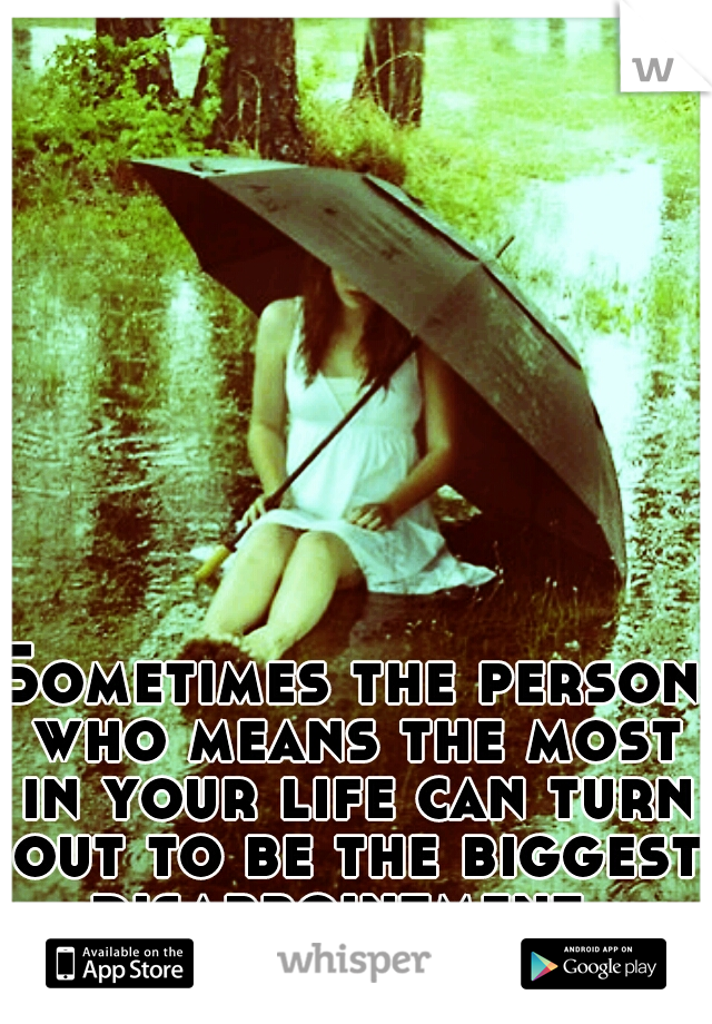 Sometimes the person who means the most in your life can turn out to be the biggest disappointment.