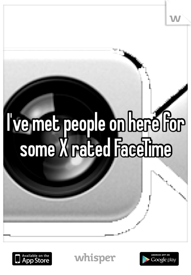 I've met people on here for some X rated FaceTime