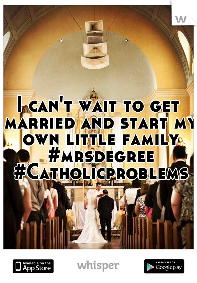 I can't wait to get married and start my own little family #mrsdegree #Catholicproblems