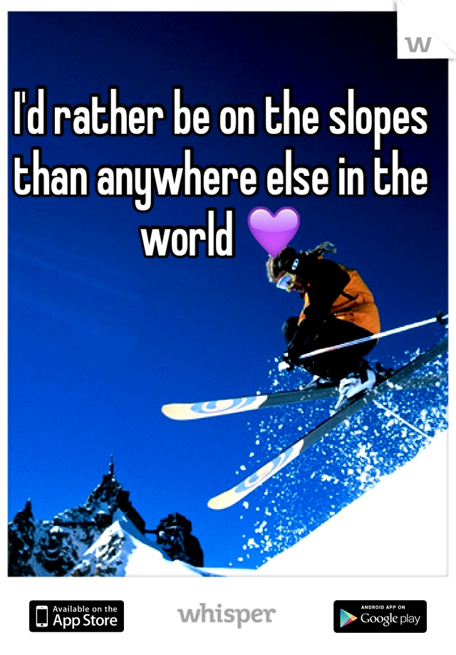 I'd rather be on the slopes than anywhere else in the world 💜