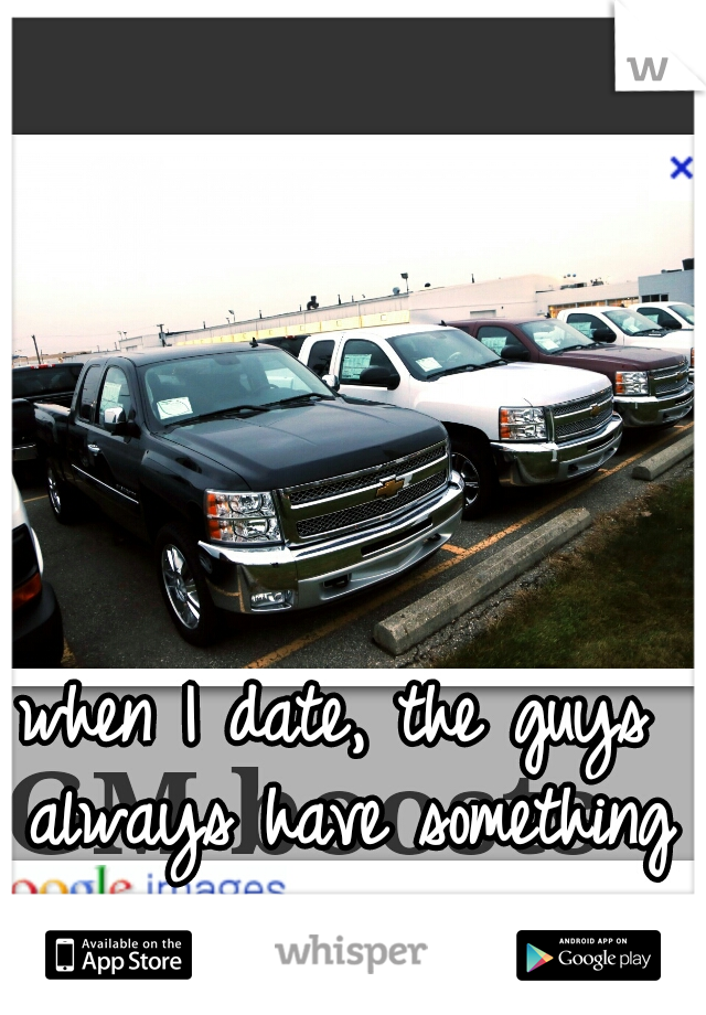 when I date, the guys always have something in common.