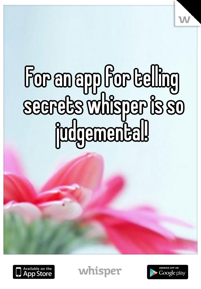 For an app for telling secrets whisper is so judgemental!