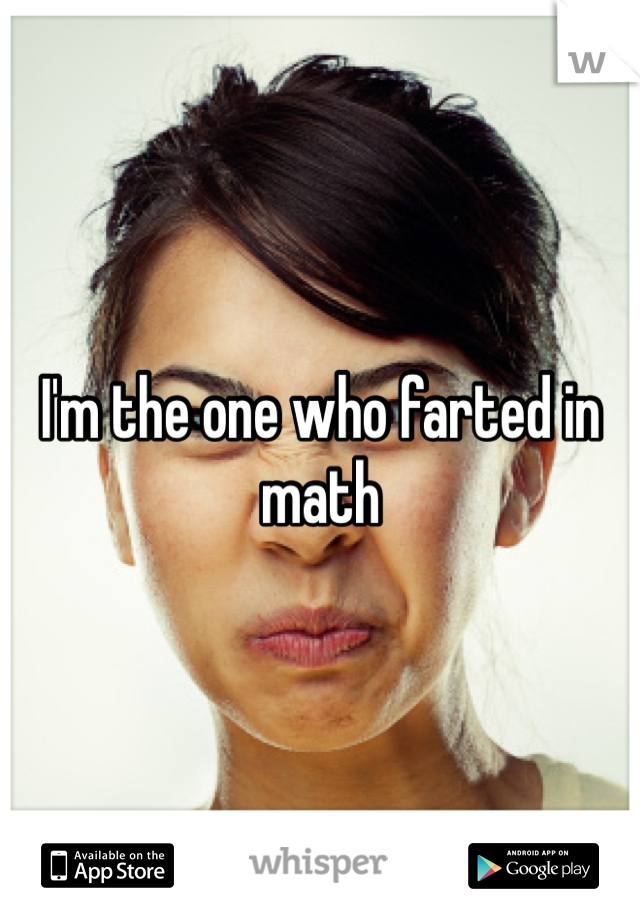 I'm the one who farted in math