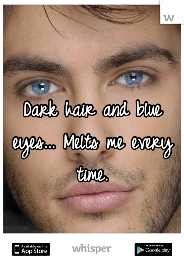 Dark hair and blue eyes... Melts me every time.