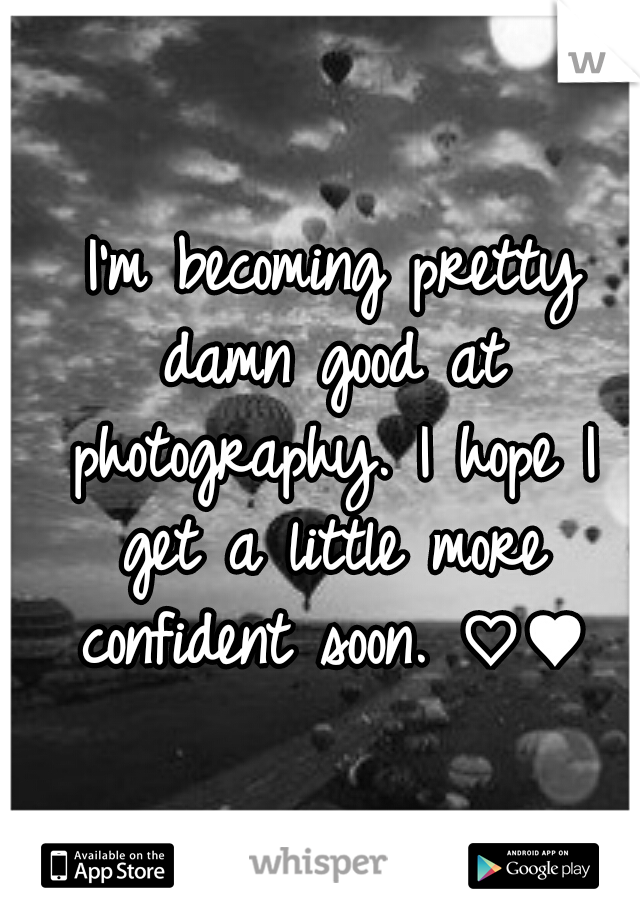 I'm becoming pretty damn good at photography. I hope I get a little more confident soon. ♡♥
