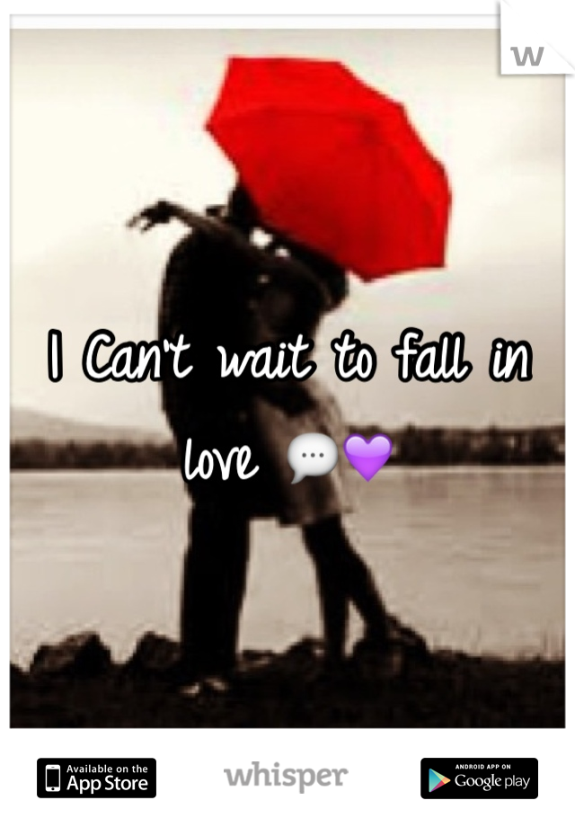 I Can't wait to fall in love 💬💜