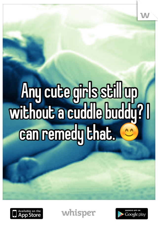 Any cute girls still up without a cuddle buddy? I can remedy that. 😊