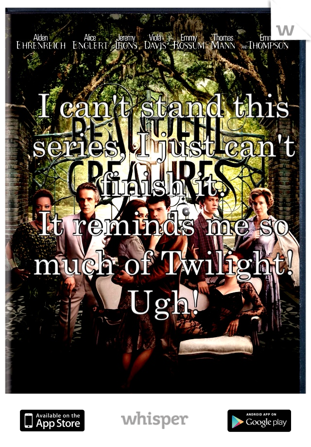 I can't stand this series, I just can't finish it. It reminds me so much of Twilight! Ugh!