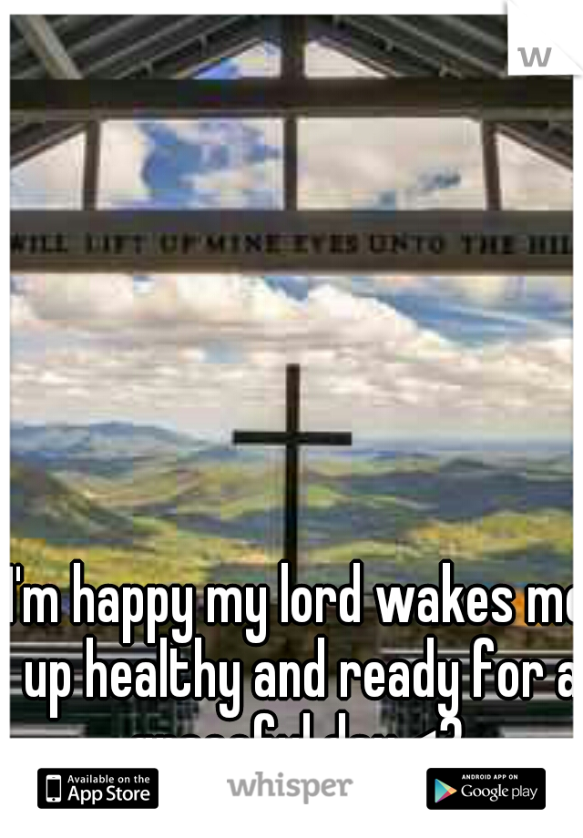 I'm happy my lord wakes me up healthy and ready for a graceful day <3