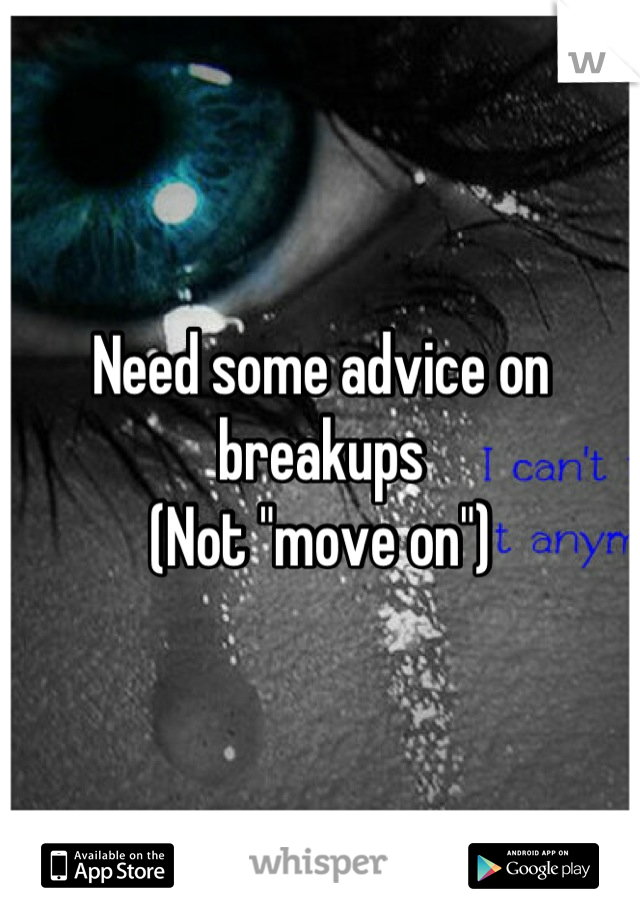 """Need some advice on breakups  (Not """"move on"""")"""