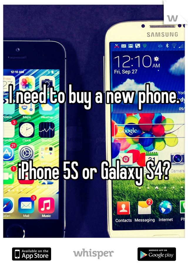 I need to buy a new phone.    iPhone 5S or Galaxy S4?