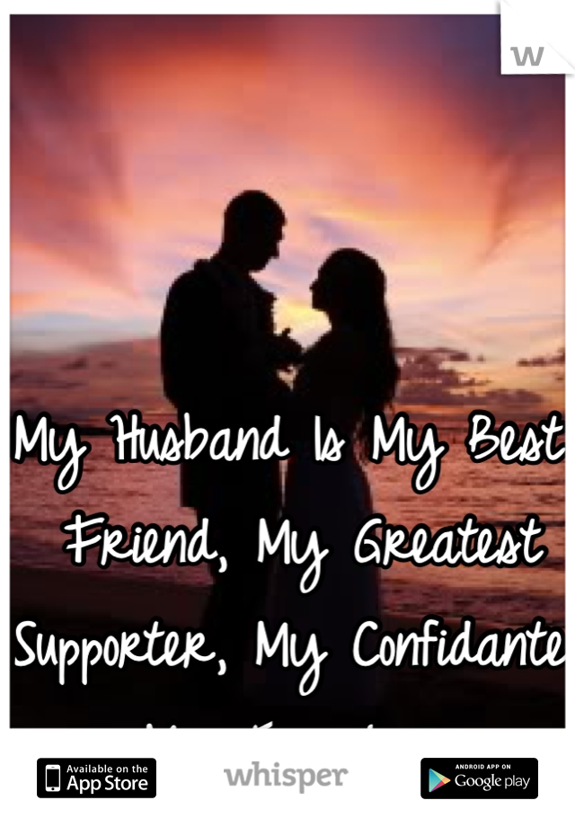 My Husband Is My Best Friend, My Greatest Supporter, My Confidante, My True Love.