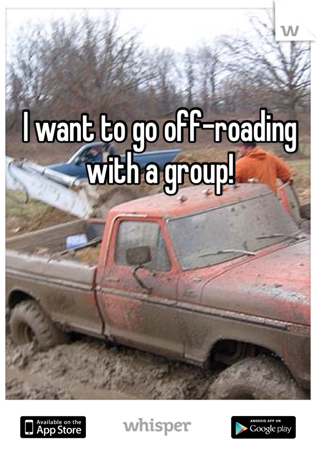 I want to go off-roading with a group!