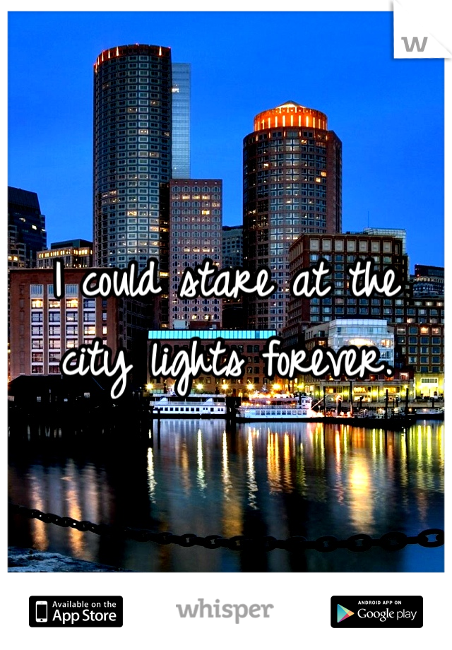I could stare at the  city lights forever.