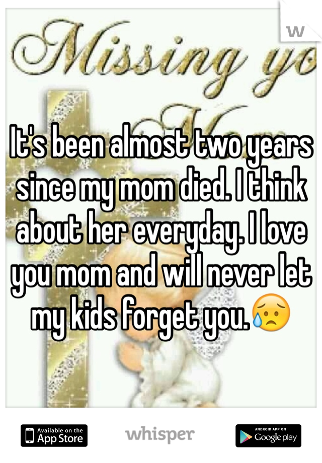 It's been almost two years since my mom died. I think about her everyday. I love you mom and will never let my kids forget you.😥