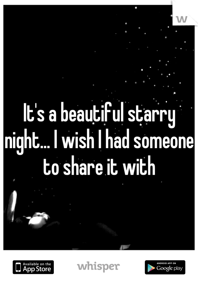 It's a beautiful starry night... I wish I had someone to share it with