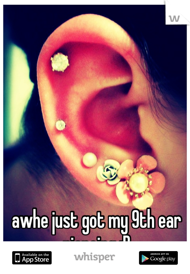 awhe just got my 9th ear piercing :D