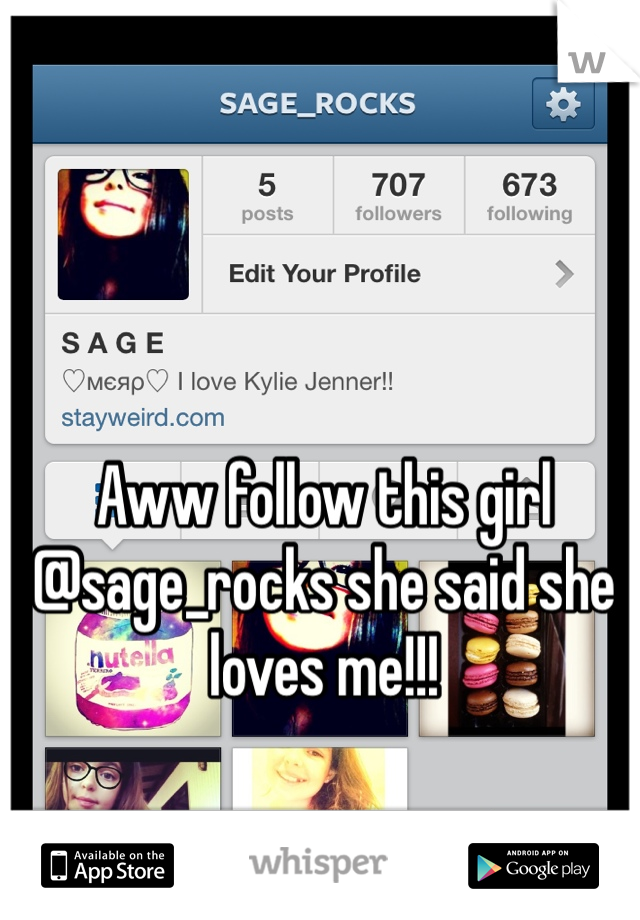 Aww follow this girl @sage_rocks she said she loves me!!!