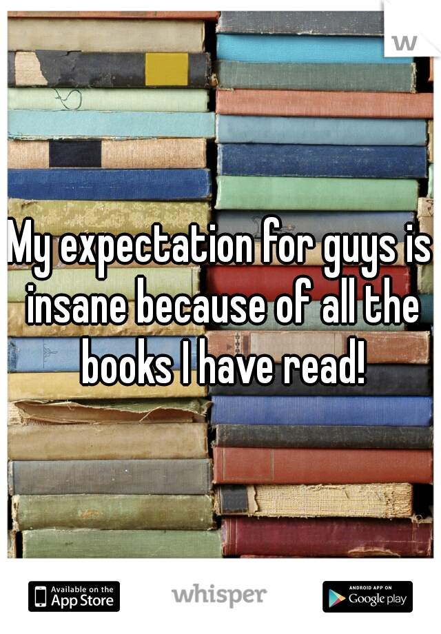 My expectation for guys is insane because of all the books I have read!