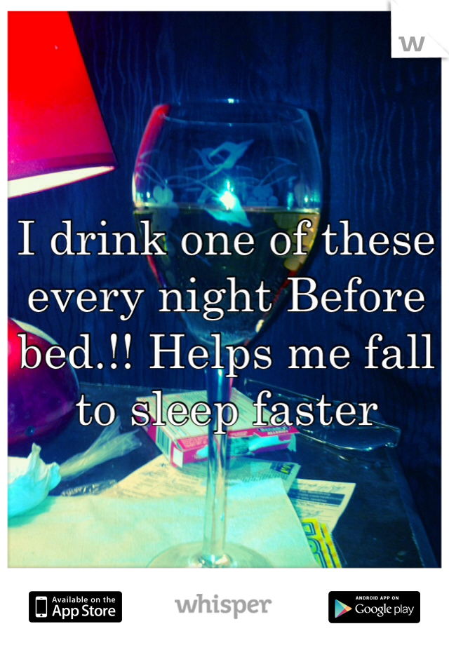 I drink one of these every night Before bed.!! Helps me fall to sleep faster