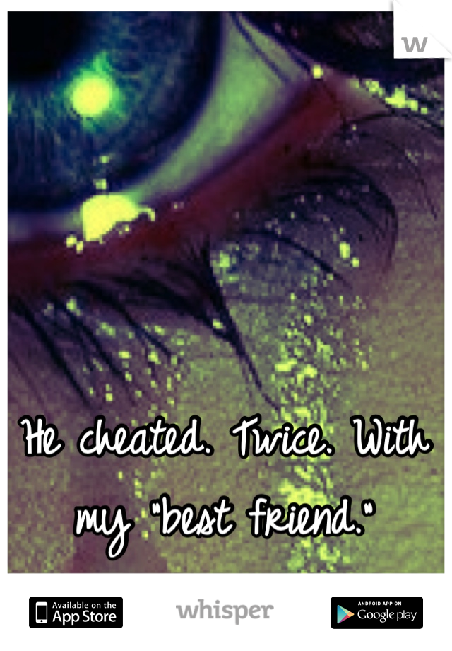 """He cheated. Twice. With my """"best friend."""" </3"""