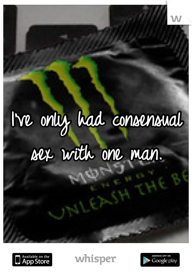 I've only had consensual  sex with one man.