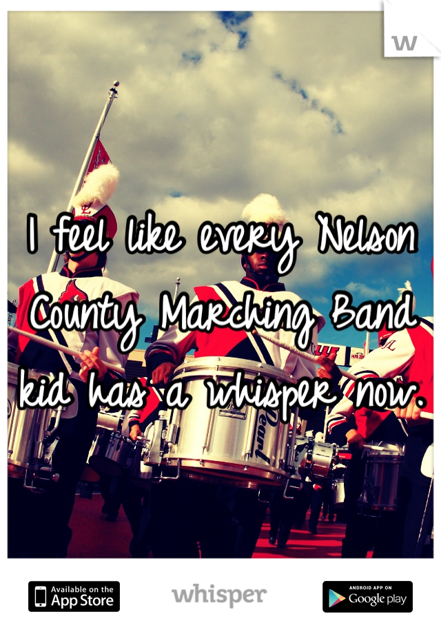 I feel like every Nelson County Marching Band kid has a whisper now.