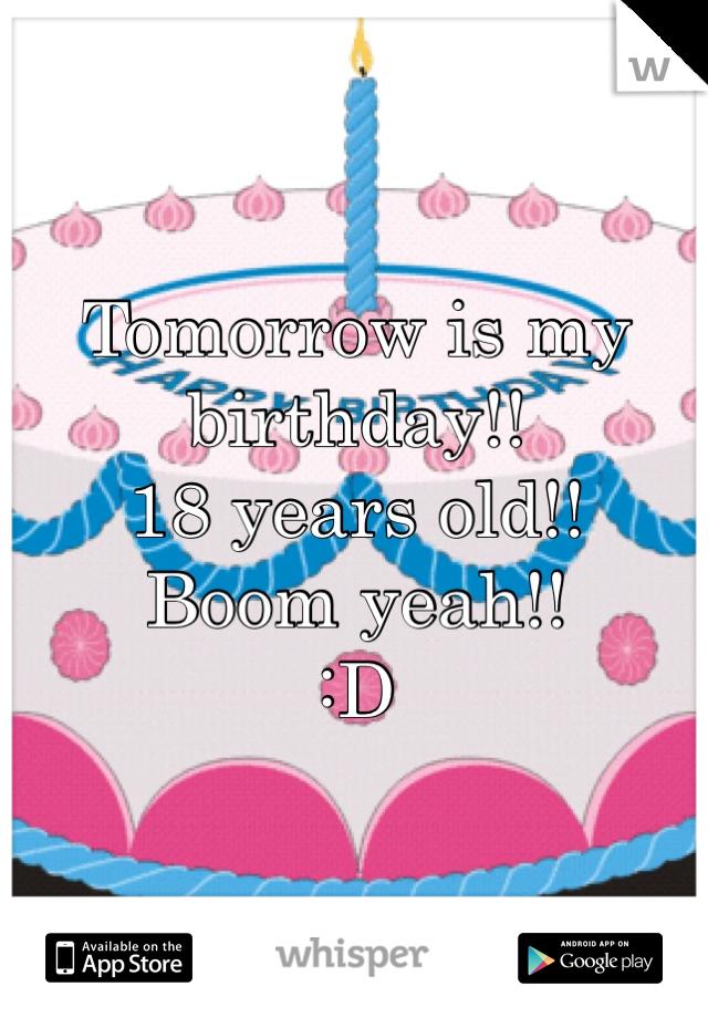 Tomorrow is my birthday!! 18 years old!!  Boom yeah!! :D