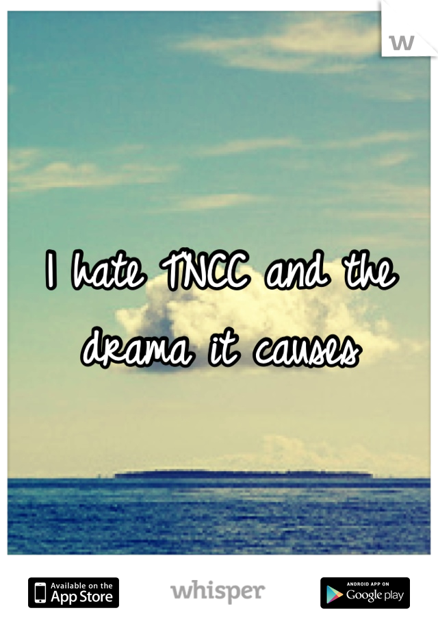 I hate TNCC and the drama it causes